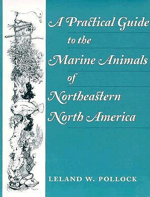 A Practical Guide to the Marine Animals of Northeastern North America By Pollock, Leland W.
