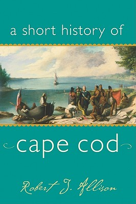 A Short History of Cape Cod By Allison, Robert J.